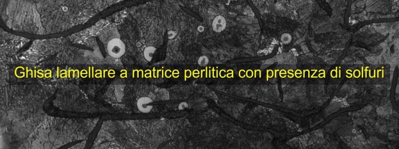 ghisa-lamellare-a-matrice-perlitica-con-presenza-di-solfuri